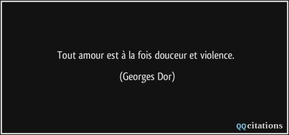 quote-tout-amour-est-a-la-fois-douceur-et-violence-georges-dor-205945